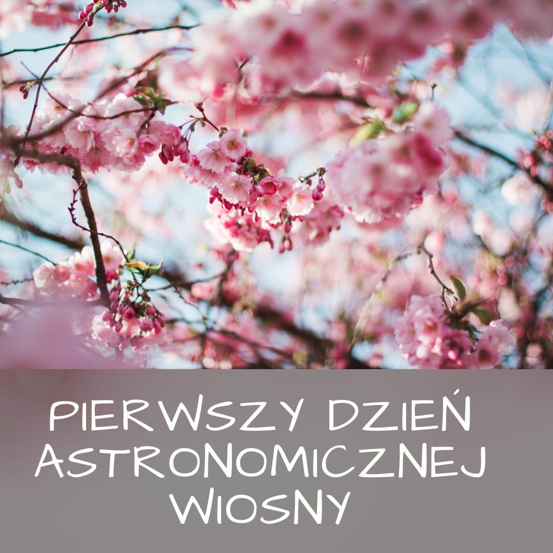 Pierwszy dzień astronomicznej wiosny