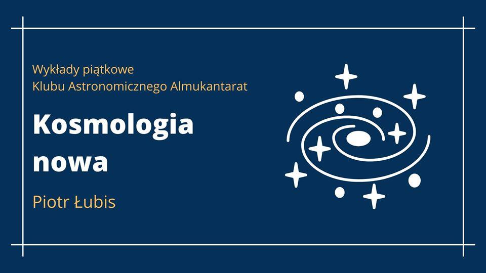 Wykłady piątkowe - Kosmologia nowa @ Online