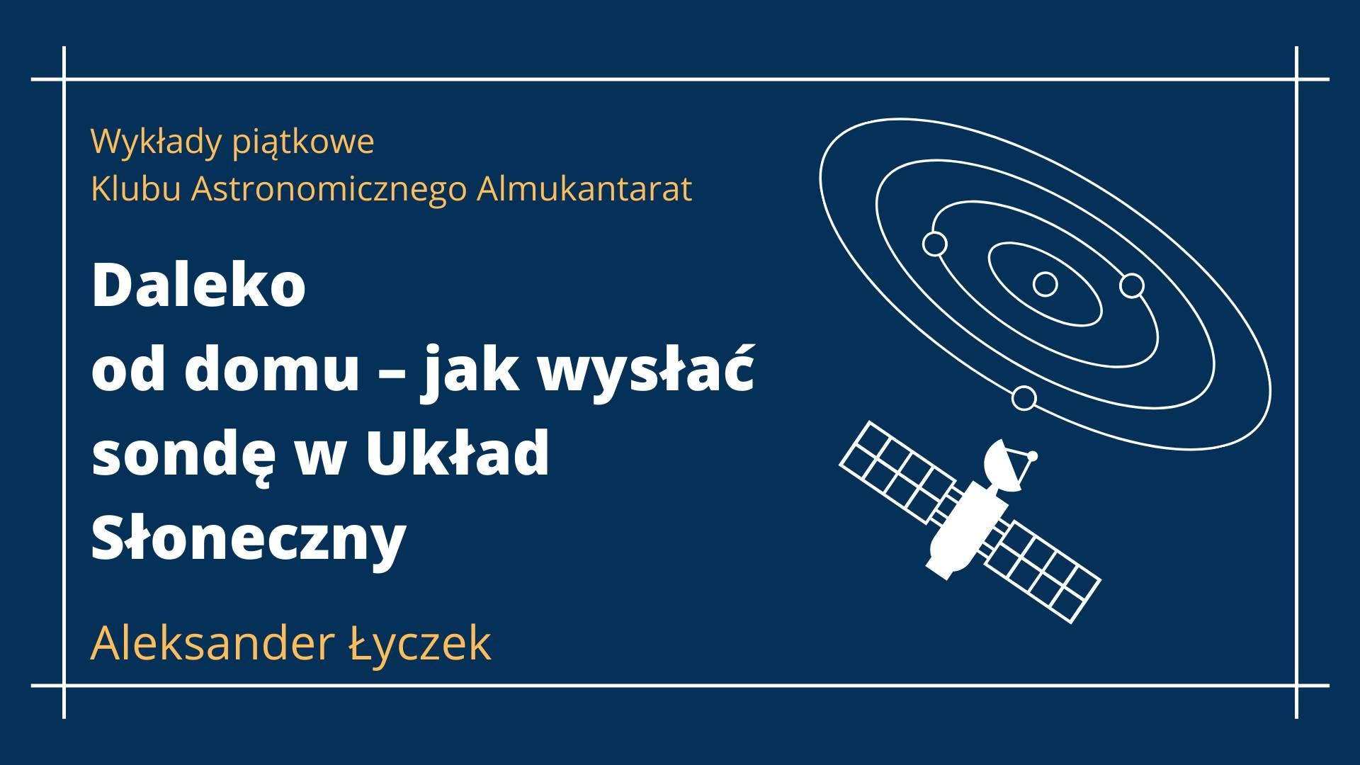 Wykład Daleko od domu - Jak wysłać sondę w Układ Słoneczny @ Online