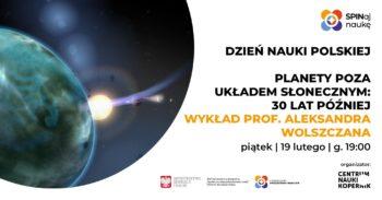 Planety poza Układem Słonecznym: 30 lat później - prof.Aleksander Wolszczan | Dzień Nauki Polskiej @ Online