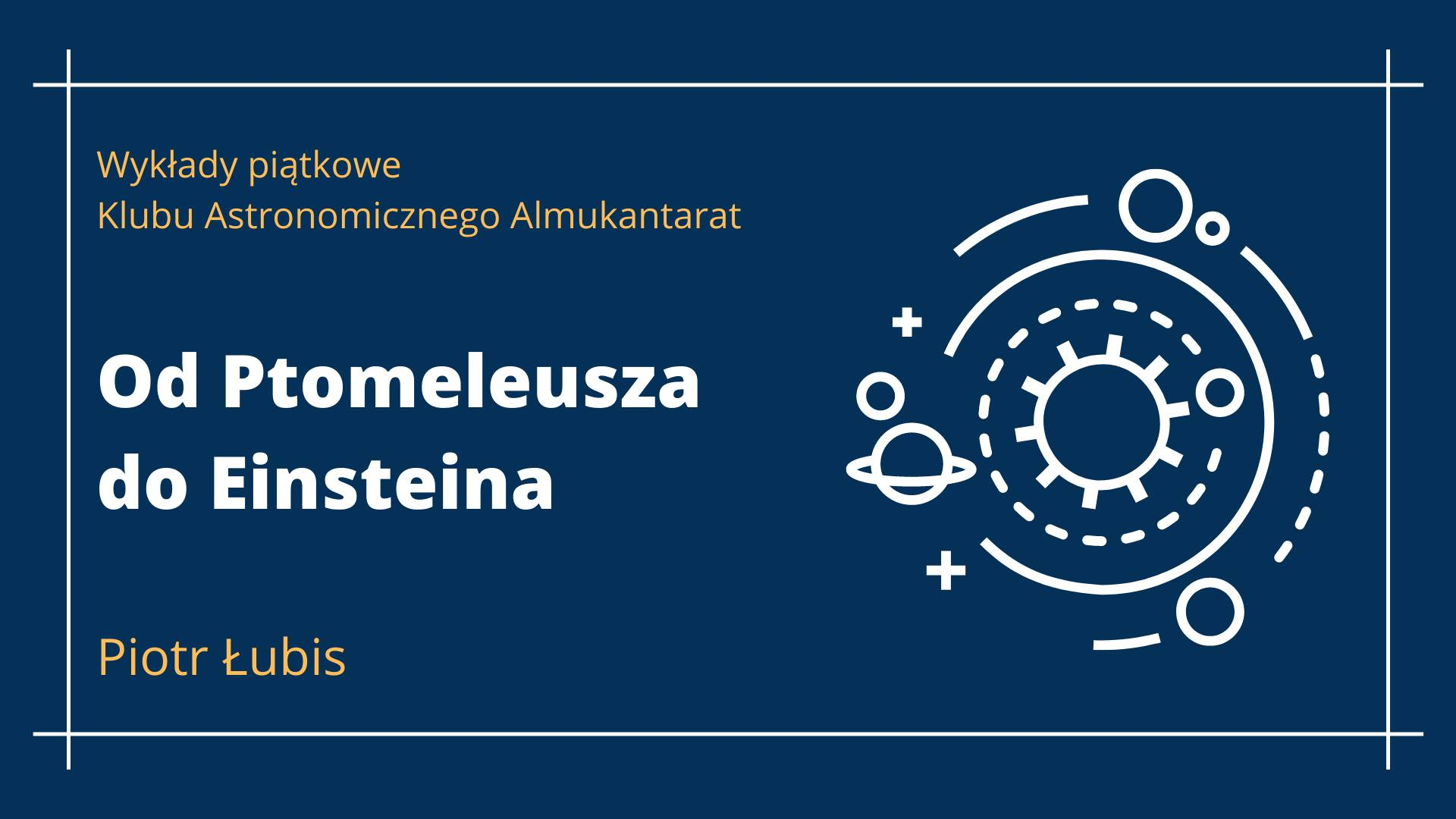 Od Ptolemeusza doEinsteina - Piotr Łubis - Wykłady piątkowe @ Online
