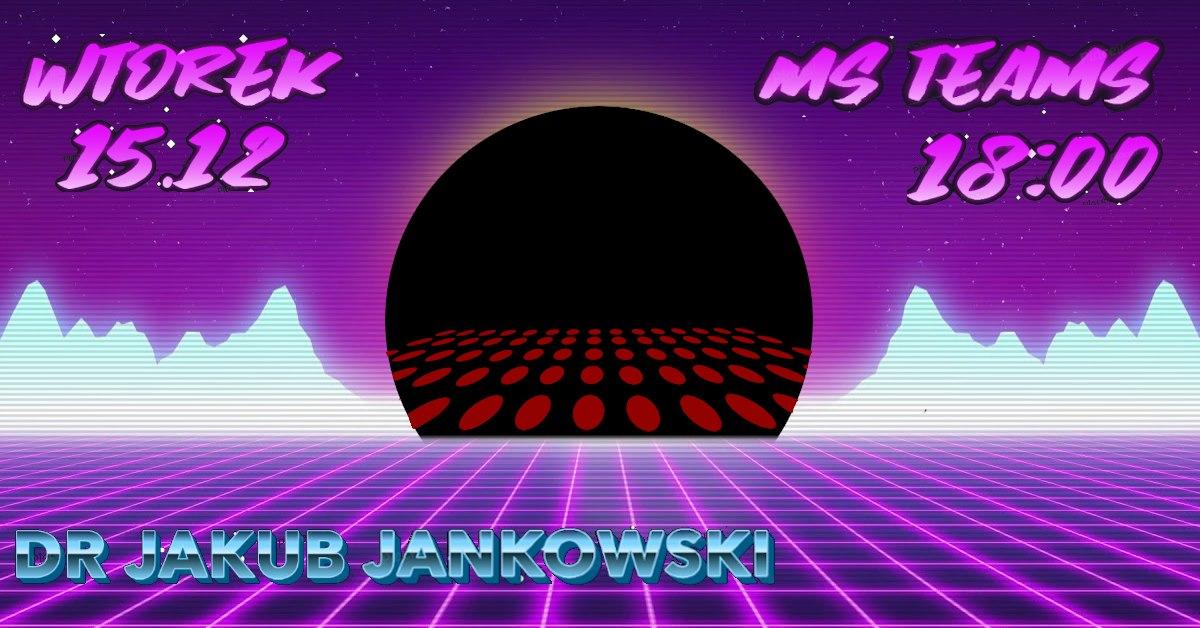 """Dr Jakub Jankowski: """"Czarna dziura wkropki bordo, czyli wędrówka odastrofizyki dopiątego wymiaru"""" @ https://teams.microsoft.com/l/meetup-join/192593329edd6c482aa463bfffd9d5688fthread.tacv2/1607448940843?context=Tid2b71bef9-3b13-4432-b5f4-1f5ac2278d0cOid8f72d621-aa20-48a7-b20c-199f9fbdbc60"""