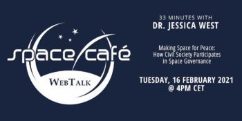 Making Space for Peace: How Civil Society Participates in Space Governance - 33 minutes with Dr. Jessica West | Space Café WebTalk @ Online
