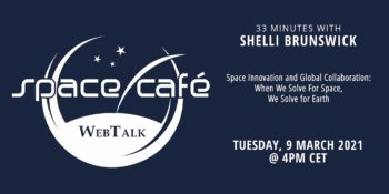 Space Innovation and Global Collaboration: When We Solve For Space, We Solve for Earth - 33 minutes with Shelli Brunswick - Space Café WebTalk @ Online