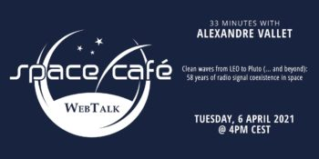 Clean waves from LEO to Pluto and beyond - 33 minutes with Alexandre Vallet - Space Café WebTalk @ Online