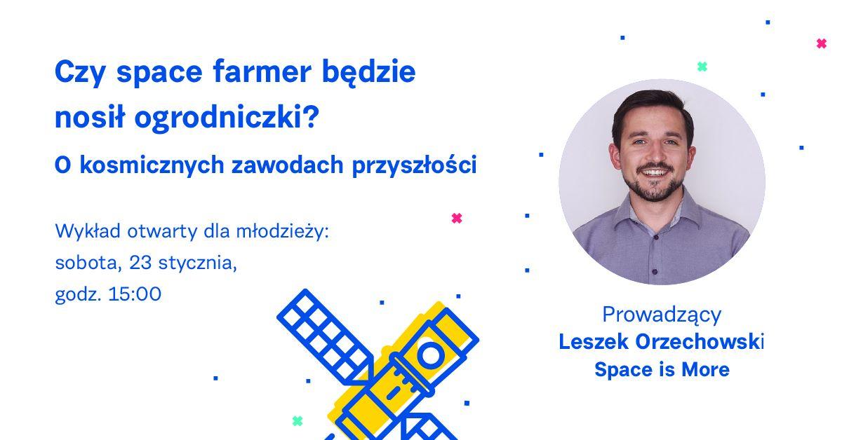 Czy space farmer będzie nosił ogrodniczki? O kosmicznych zawodach przyszłości - Wykład otwarty dla młodzieży @ Online w Facebook Live