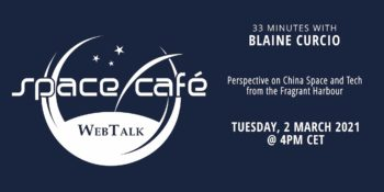 Perspective on China Space and Tech from Fragrant Harbour - 33 minutes with Blaine Curcio - Space Café WebTalk @ Online