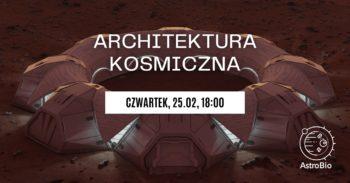 Architektura kosmiczna | Polskie Towarzystwo Astrobiologiczne @ Online