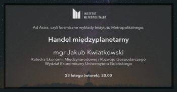 Handel międzyplanetarny | Ad Astra | Instytut Metropolitalny @ Online - Facebook Live