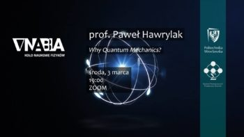 Why Quantum Mechanics? | Wykłady z Nablą @ Online Zoom