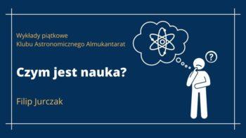 Czym jest nauka? - Filip Jurczak - Wykłady piątkowe @ Online