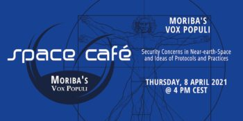 "Security Concerns in Near-earth-Space and Ideas of Protocols and Practices  | Space Café - ""Moriba's Vox Populi "" #04 @ online"