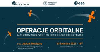 Operacje orbitalne - spotkanie z naukowcem Europejskiej Agencji Kosmicznej @ Wydarzenie online