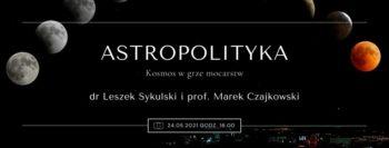 AstroPolityka-kosmos w grze mocarstw @ Online w Facebook Live