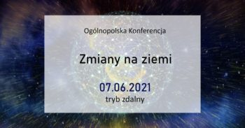 """Ogólnopolska Konferencja """"Zmiany naZiemi"""" @ Wydarzenie online"""