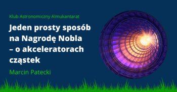 Jeden prosty sposób na Nagrodę Nobla – o akceleratorach cząstek @ Wydarzenie online